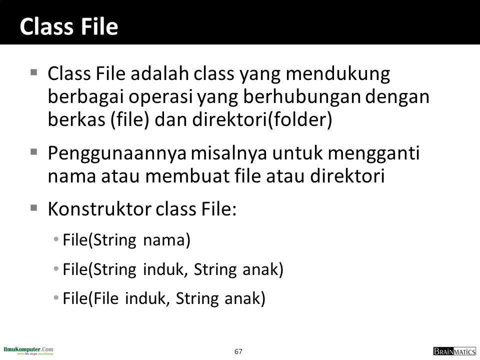 Class File Class File adalah class yang mendukung berbagai operasi yang berhubungan dengan berkas (file) dan direktori(folder)