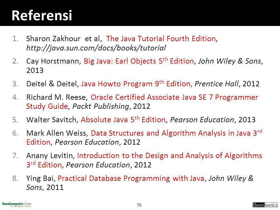 Referensi Sharon Zakhour et al, The Java Tutorial Fourth Edition, http://java.sun.com/docs/books/tutorial.