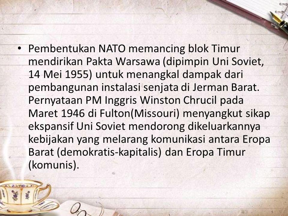 Pembentukan NATO memancing blok Timur mendirikan Pakta Warsawa (dipimpin Uni Soviet, 14 Mei 1955) untuk menangkal dampak dari pembangunan instalasi senjata di Jerman Barat.