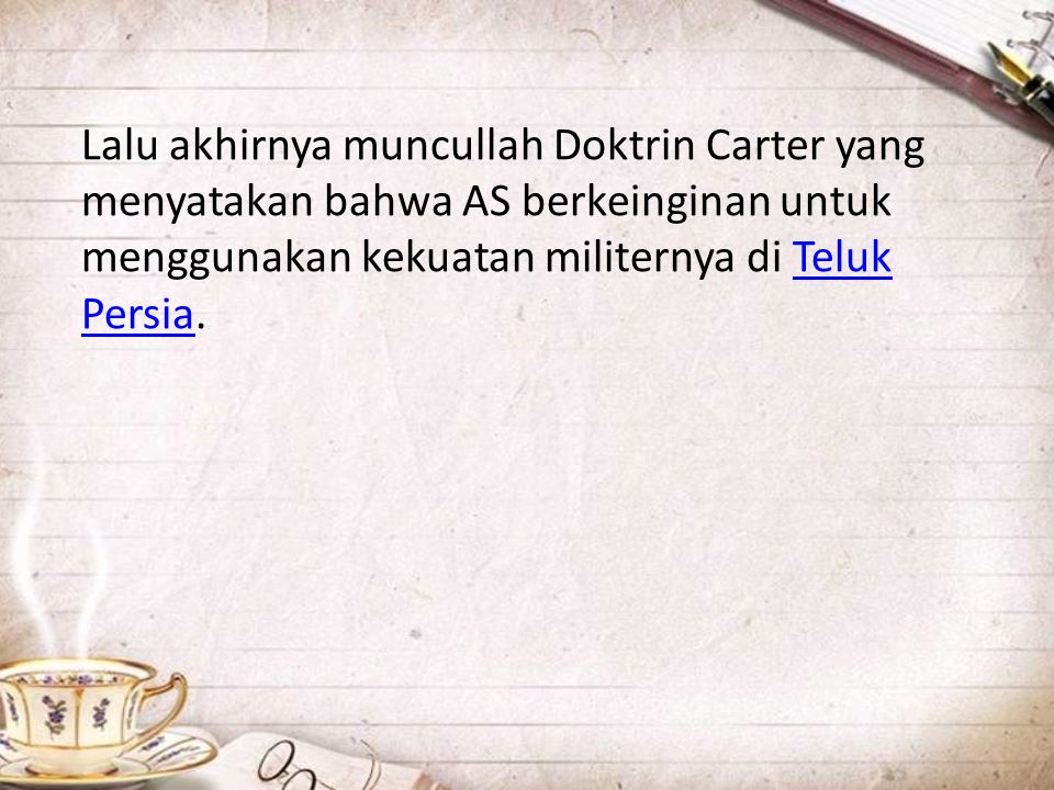 Lalu akhirnya muncullah Doktrin Carter yang menyatakan bahwa AS berkeinginan untuk menggunakan kekuatan militernya di Teluk Persia.