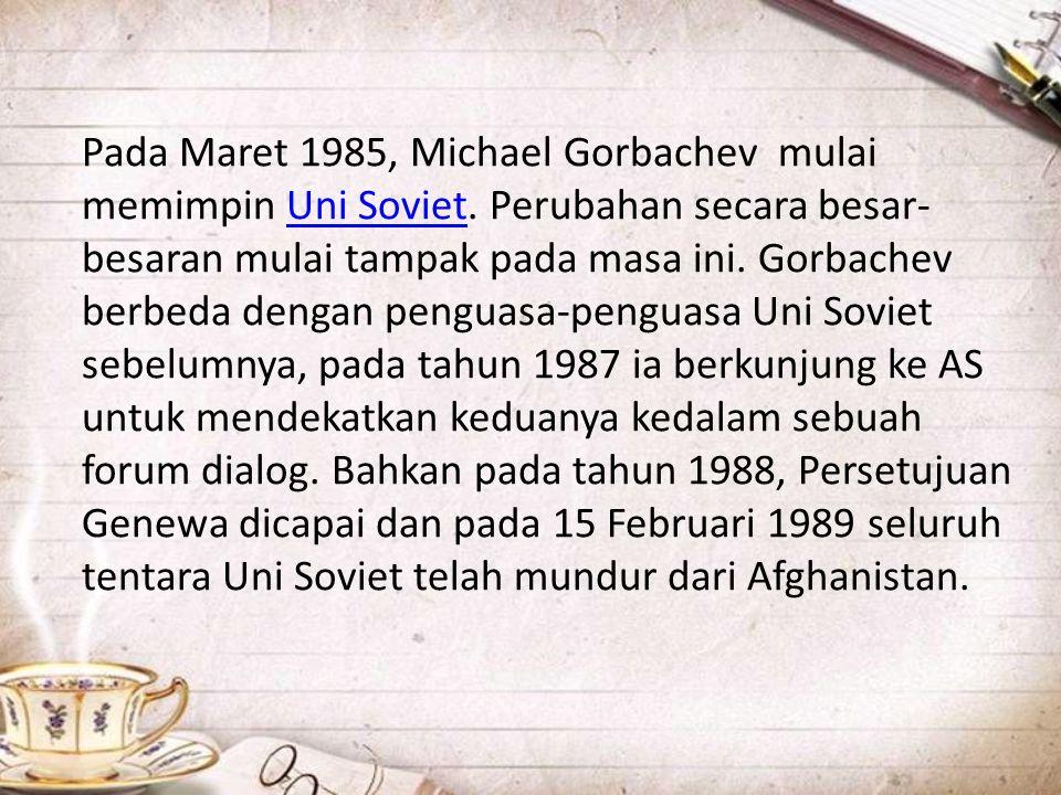 Pada Maret 1985, Michael Gorbachev mulai memimpin Uni Soviet