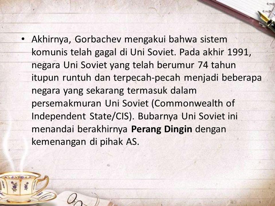 Akhirnya, Gorbachev mengakui bahwa sistem komunis telah gagal di Uni Soviet.