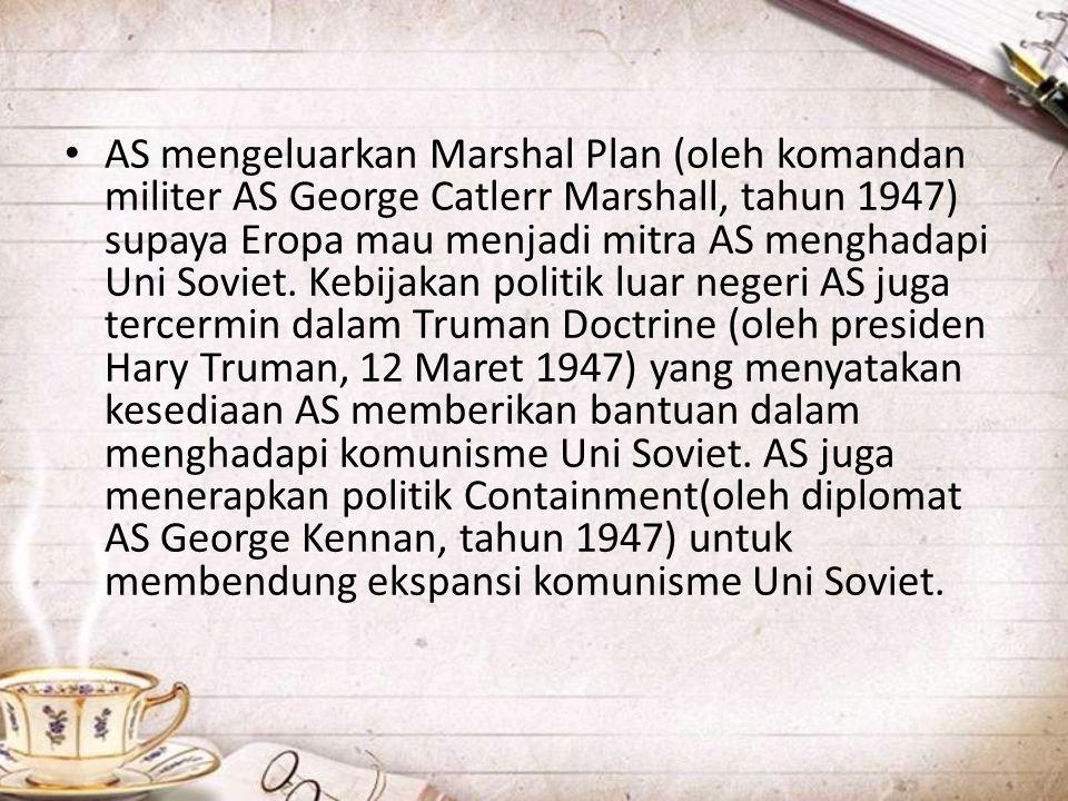 AS mengeluarkan Marshal Plan (oleh komandan militer AS George Catlerr Marshall, tahun 1947) supaya Eropa mau menjadi mitra AS menghadapi Uni Soviet.