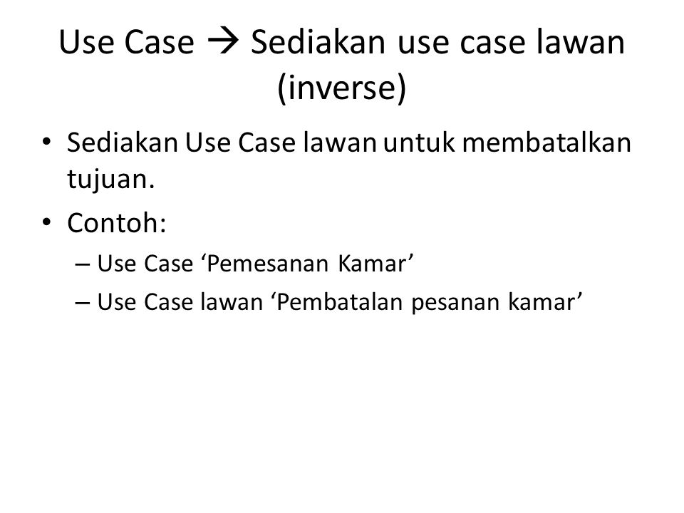 Use Case  Sediakan use case lawan (inverse)