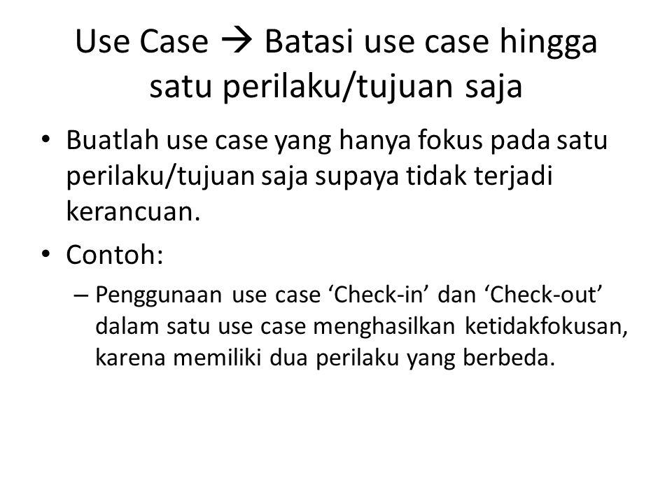 Use Case  Batasi use case hingga satu perilaku/tujuan saja