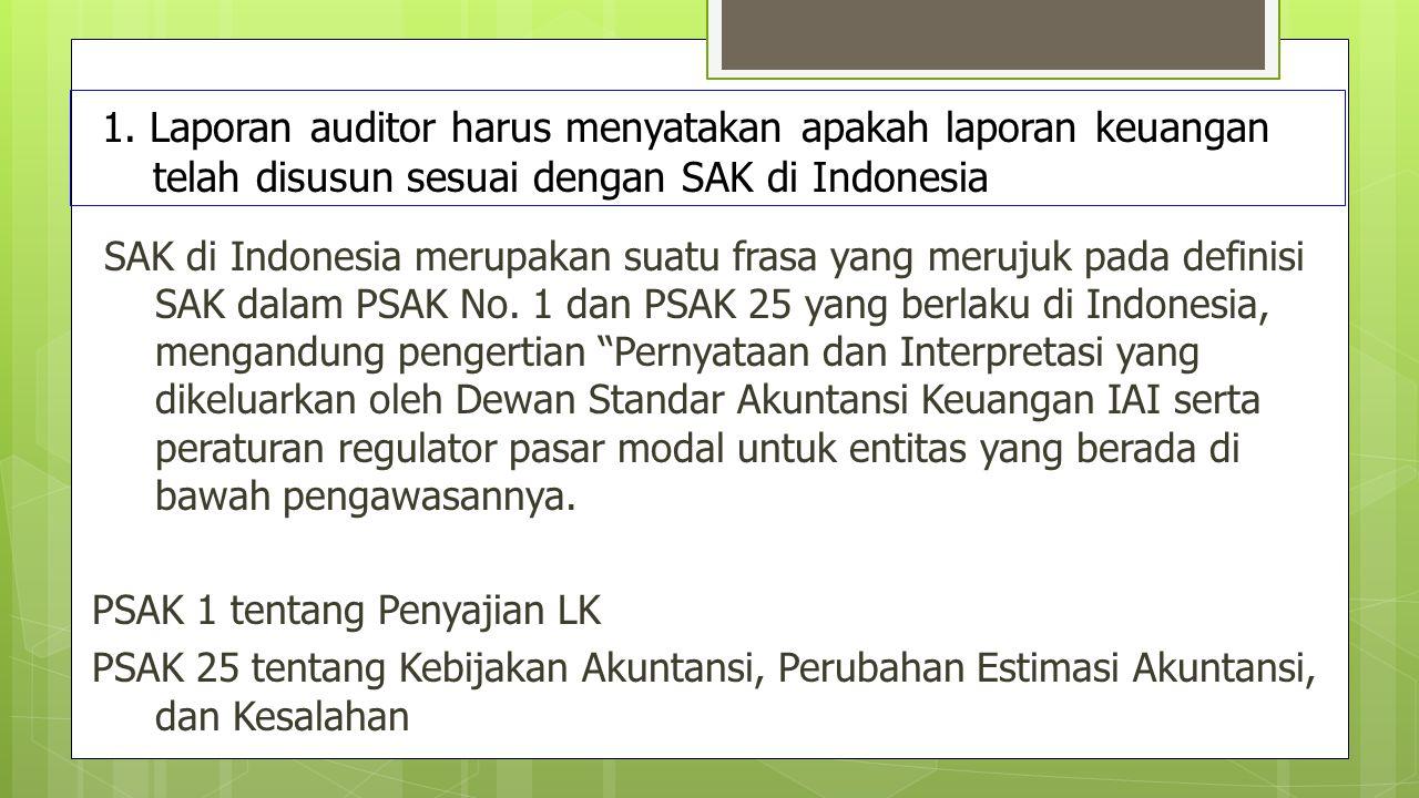 1. Laporan auditor harus menyatakan apakah laporan keuangan telah disusun sesuai dengan SAK di Indonesia