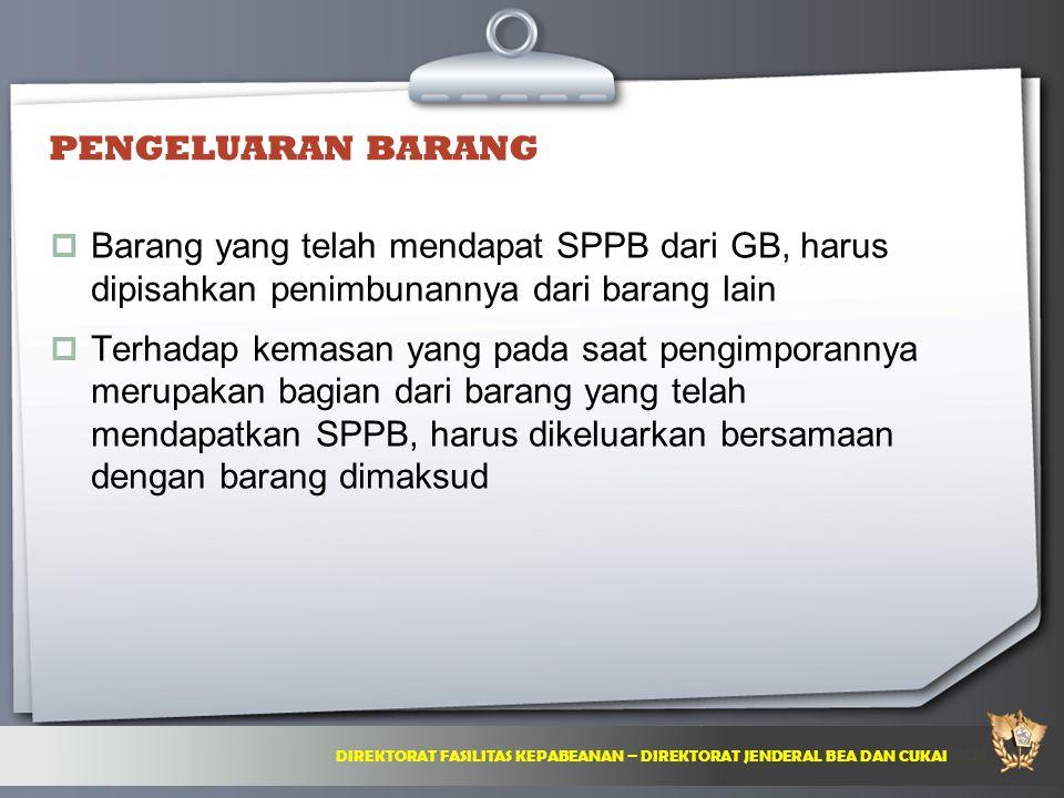 PENGELUARAN BARANG Barang yang telah mendapat SPPB dari GB, harus dipisahkan penimbunannya dari barang lain.