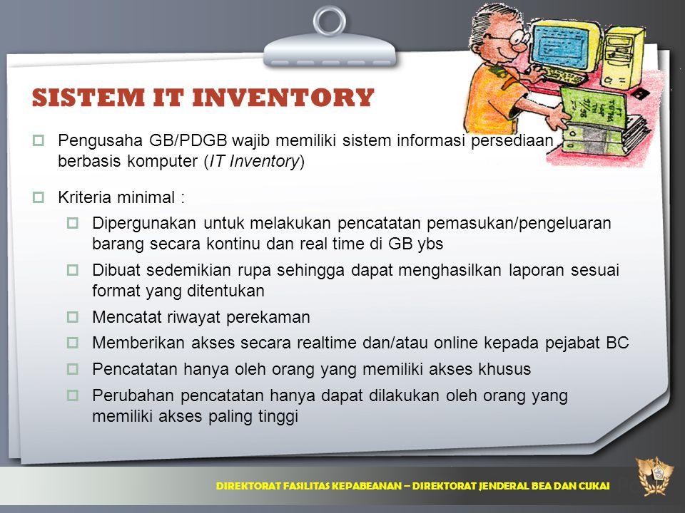 SISTEM IT INVENTORY Pengusaha GB/PDGB wajib memiliki sistem informasi persediaan. berbasis komputer (IT Inventory)