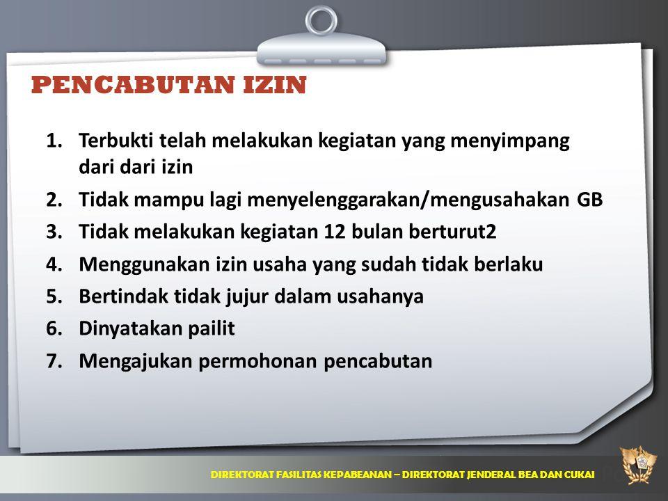 PENCABUTAN IZIN Terbukti telah melakukan kegiatan yang menyimpang dari dari izin. Tidak mampu lagi menyelenggarakan/mengusahakan GB.