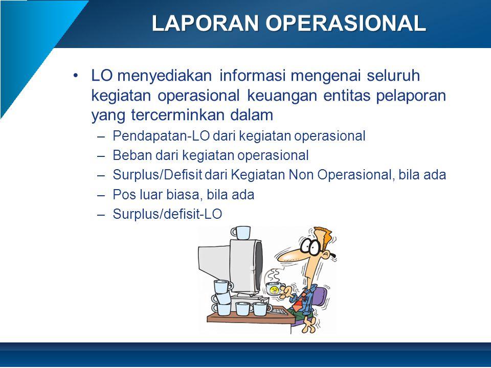 LAPORAN OPERASIONAL LO menyediakan informasi mengenai seluruh kegiatan operasional keuangan entitas pelaporan yang tercerminkan dalam.