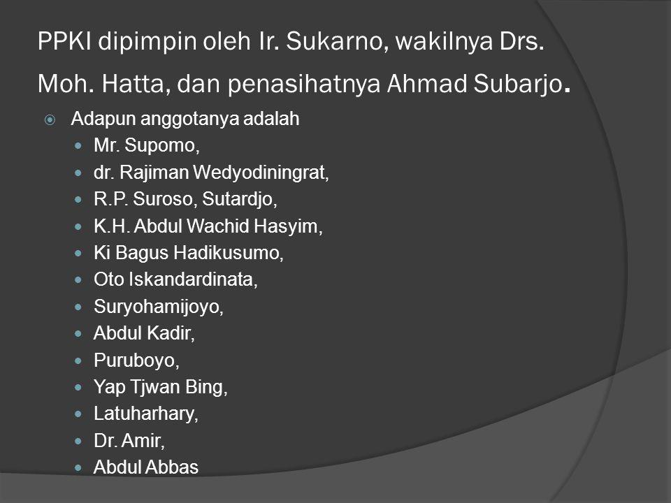 PPKI dipimpin oleh Ir. Sukarno, wakilnya Drs. Moh
