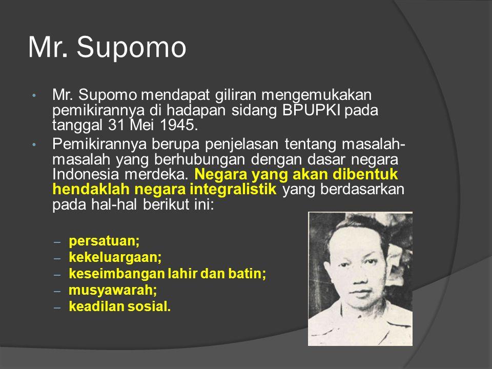 Mr. Supomo Mr. Supomo mendapat giliran mengemukakan pemikirannya di hadapan sidang BPUPKI pada tanggal 31 Mei 1945.
