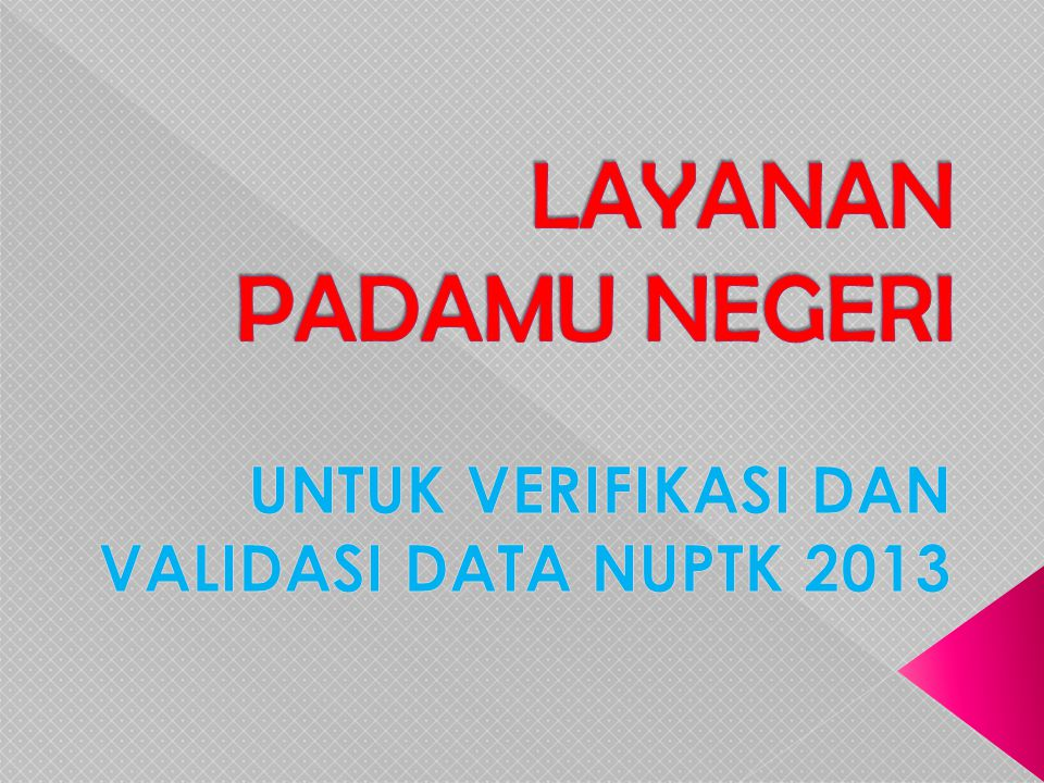 UNTUK VERIFIKASI DAN VALIDASI DATA NUPTK 2013