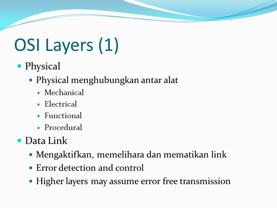 OSI Layers (1) Physical Data Link Physical menghubungkan antar alat