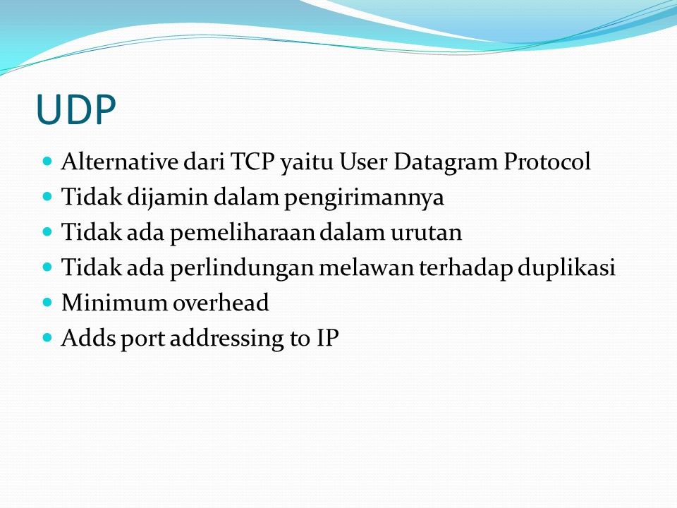 UDP Alternative dari TCP yaitu User Datagram Protocol
