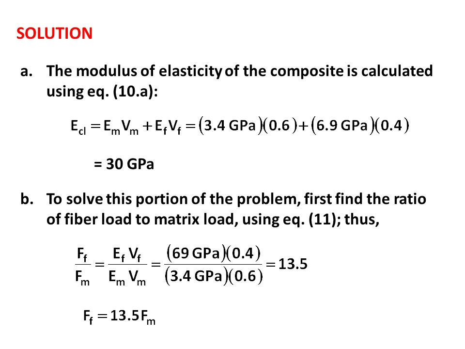 SOLUTION The modulus of elasticity of the composite is calculated using eq. (10.a): = 30 GPa.