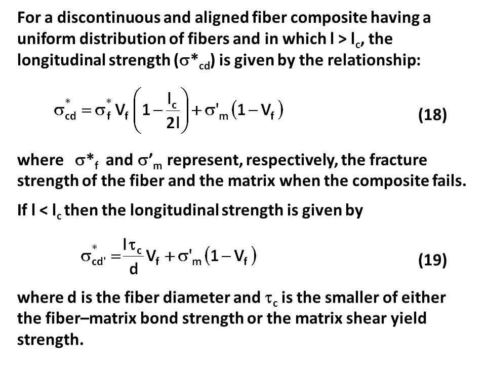 For a discontinuous and aligned fiber composite having a uniform distribution of fibers and in which l > lc, the longitudinal strength (*cd) is given by the relationship: