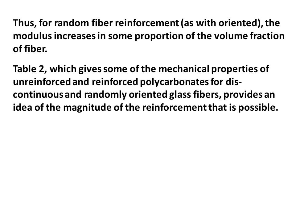 Thus, for random fiber reinforcement (as with oriented), the modulus increases in some proportion of the volume fraction of fiber.