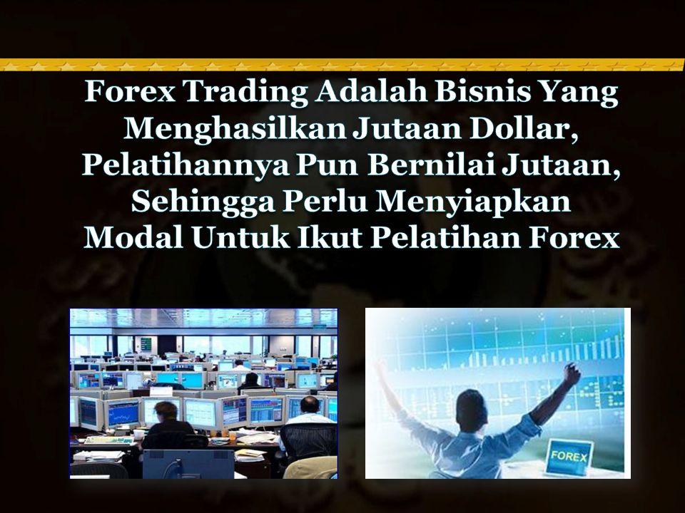 Forex Trading Adalah Bisnis Yang Menghasilkan Jutaan Dollar,