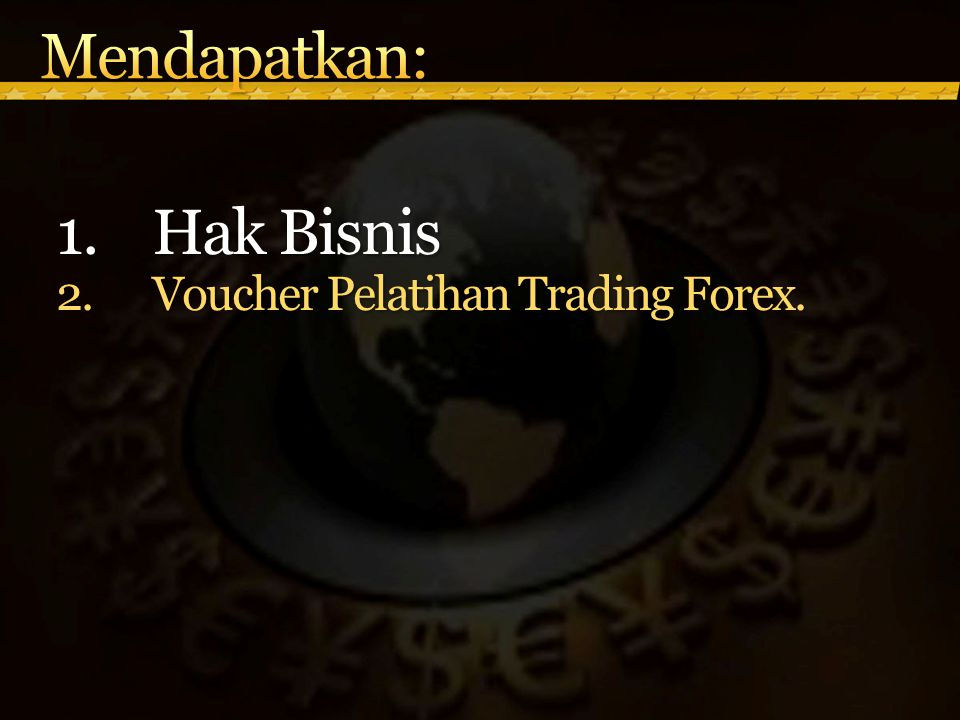 Mendapatkan: Hak Bisnis Voucher Pelatihan Trading Forex.