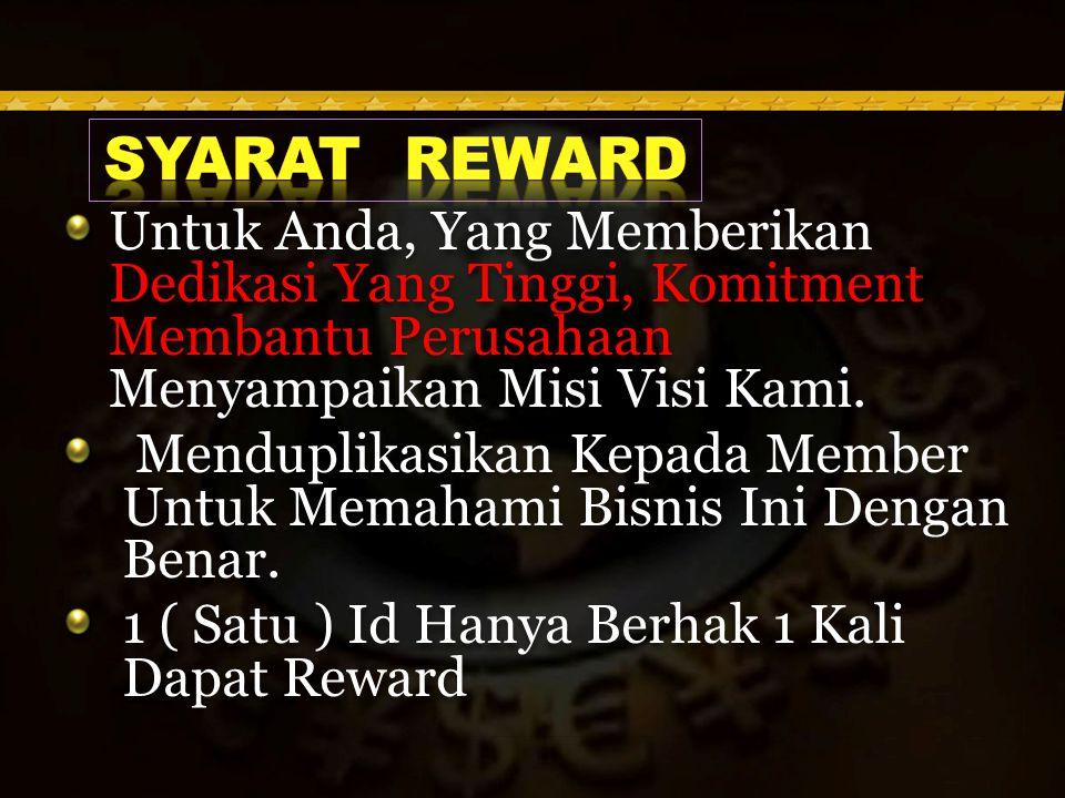Syarat REWARD Untuk Anda, Yang Memberikan Dedikasi Yang Tinggi, Komitment Membantu Perusahaan Menyampaikan Misi Visi Kami.