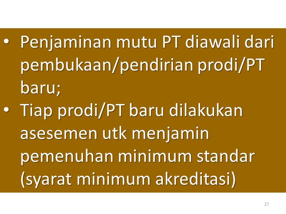 Penjaminan mutu PT diawali dari pembukaan/pendirian prodi/PT baru;