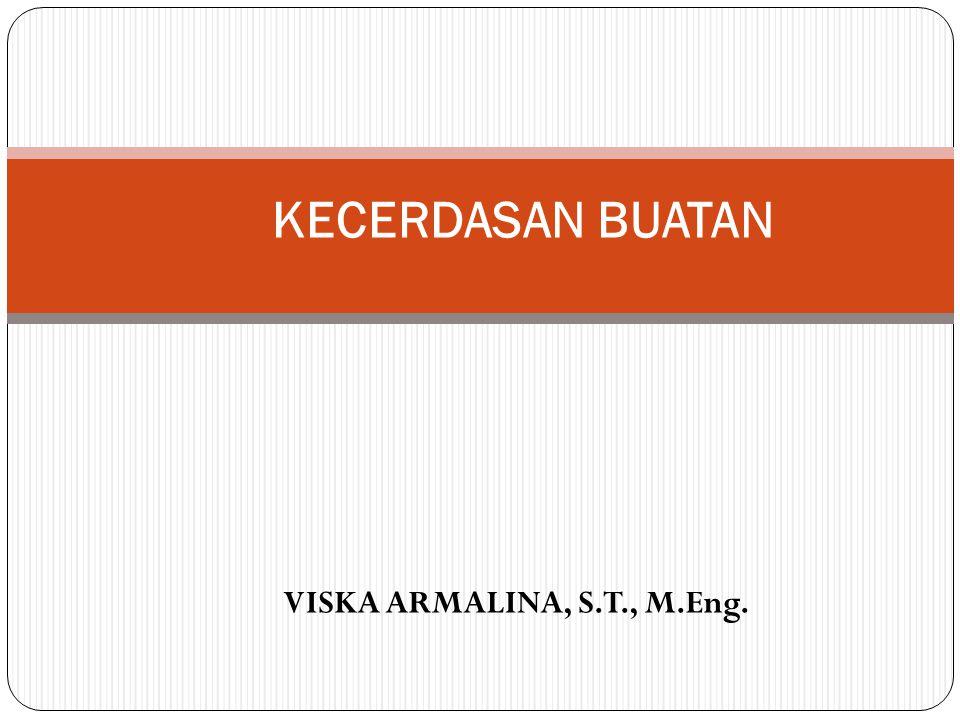 KECERDASAN BUATAN VISKA ARMALINA, S.T., M.Eng.
