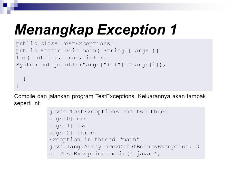 Menangkap Exception 1 public class TestExceptions{