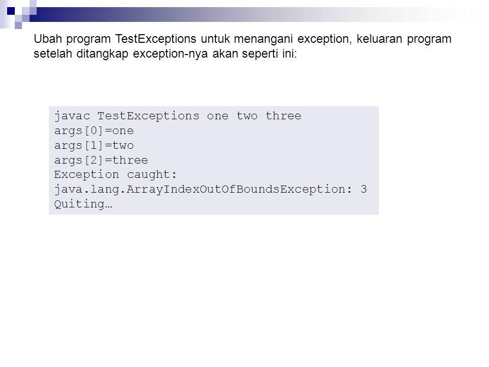 Ubah program TestExceptions untuk menangani exception, keluaran program setelah ditangkap exception-nya akan seperti ini:
