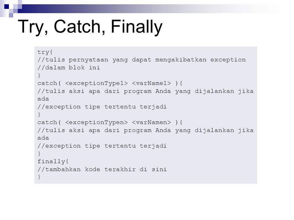 Try, Catch, Finally try{ //tulis pernyataan yang dapat mengakibatkan exception. //dalam blok ini.