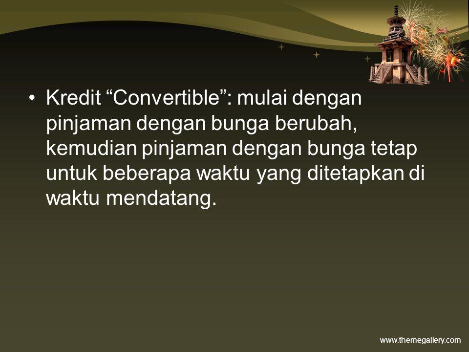 Kredit Convertible : mulai dengan pinjaman dengan bunga berubah, kemudian pinjaman dengan bunga tetap untuk beberapa waktu yang ditetapkan di waktu mendatang.