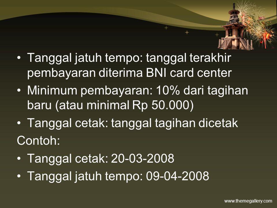 Tanggal jatuh tempo: tanggal terakhir pembayaran diterima BNI card center