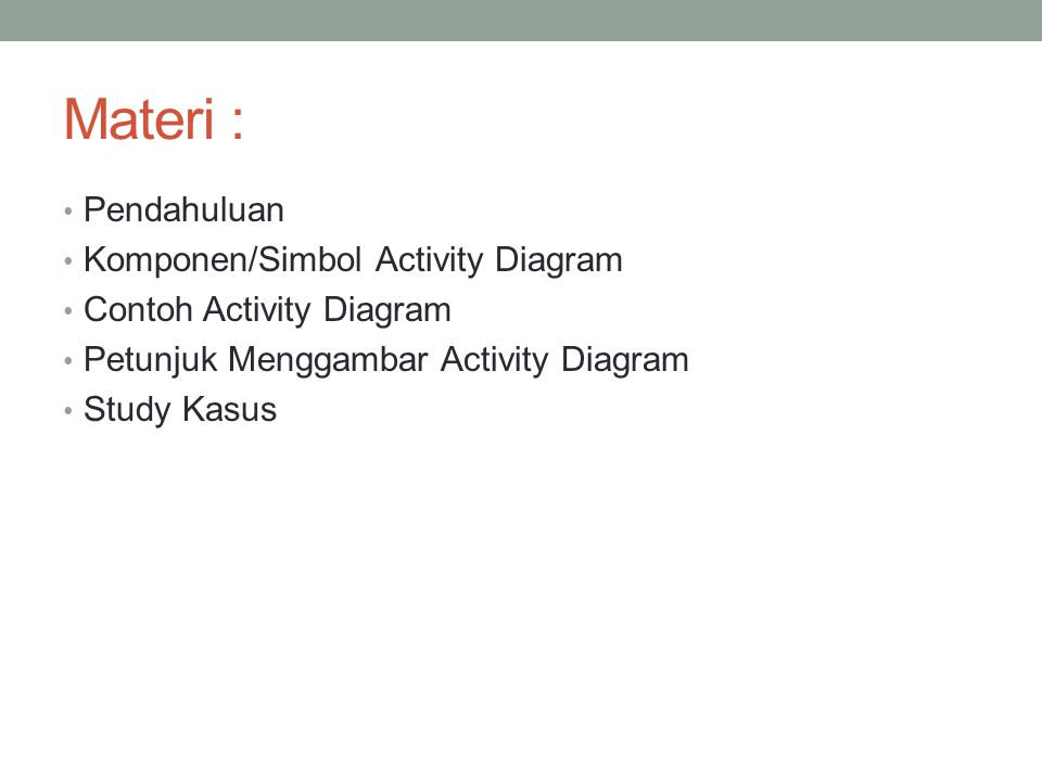 Materi : Pendahuluan Komponen/Simbol Activity Diagram