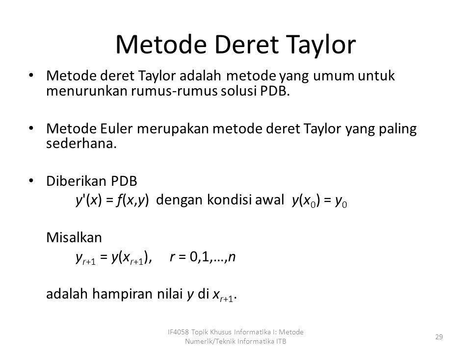 Metode Deret Taylor Metode deret Taylor adalah metode yang umum untuk menurunkan rumus-rumus solusi PDB.