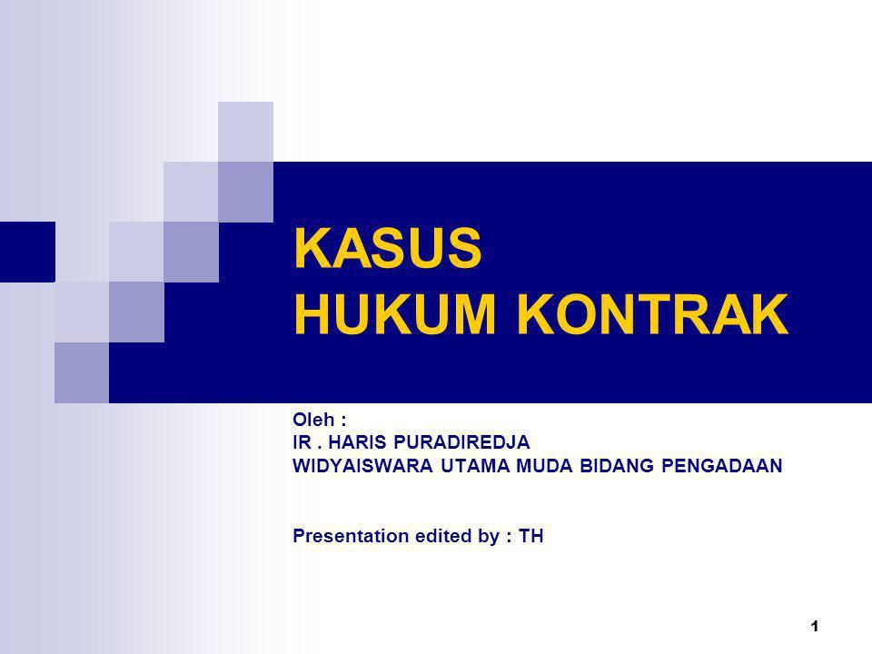 KASUS HUKUM KONTRAK Oleh : IR . HARIS PURADIREDJA
