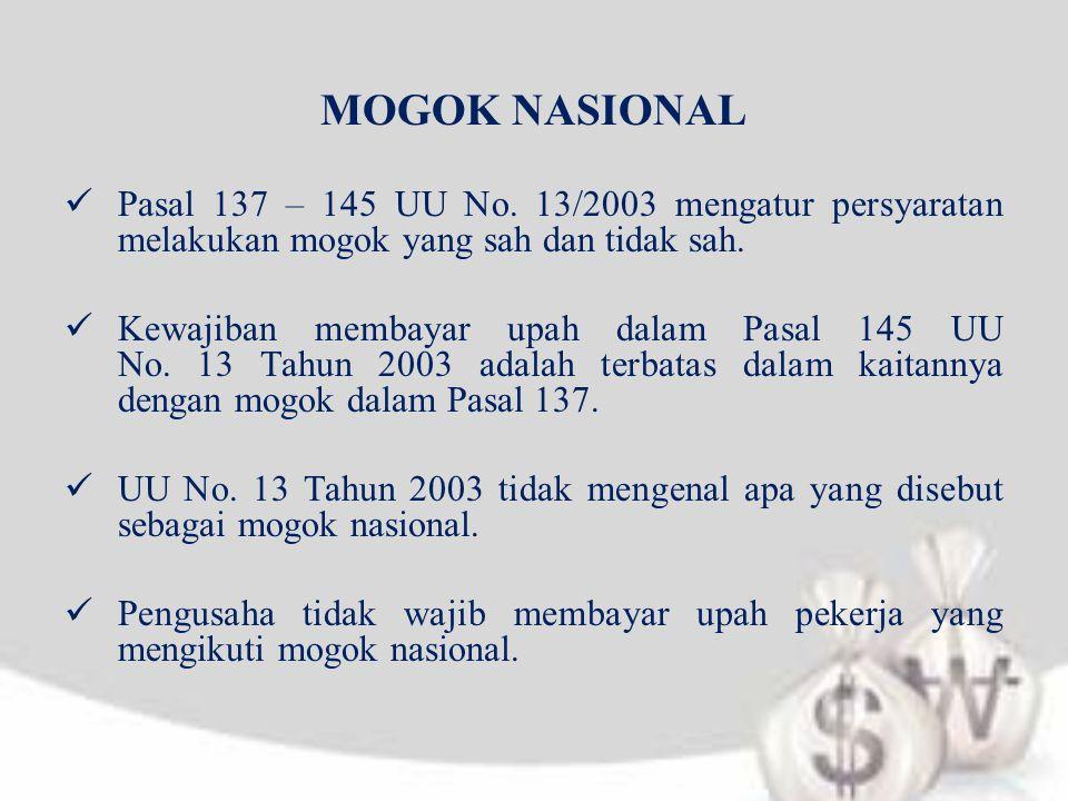 MOGOK NASIONAL Pasal 137 – 145 UU No. 13/2003 mengatur persyaratan melakukan mogok yang sah dan tidak sah.