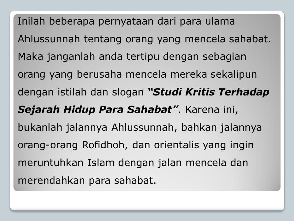 Inilah beberapa pernyataan dari para ulama Ahlussunnah tentang orang yang mencela sahabat.