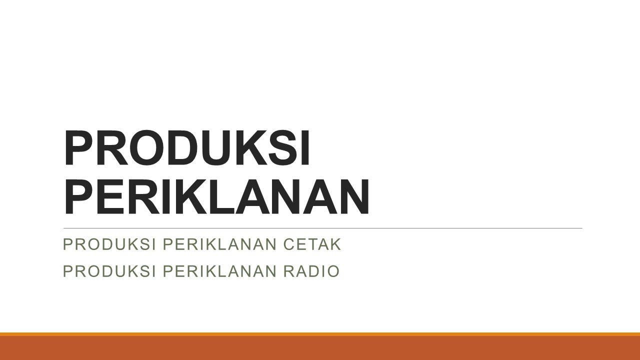Produksi Periklanan Cetak Produksi Periklanan Radio