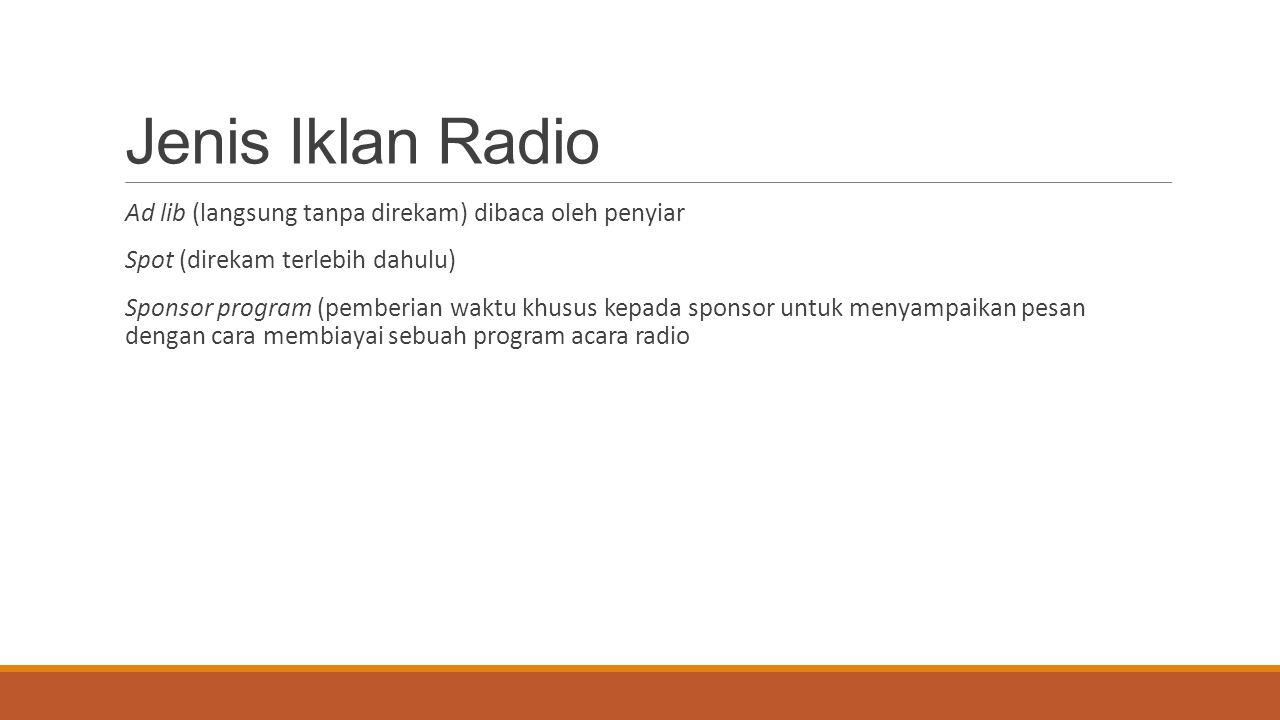Jenis Iklan Radio Ad lib (langsung tanpa direkam) dibaca oleh penyiar