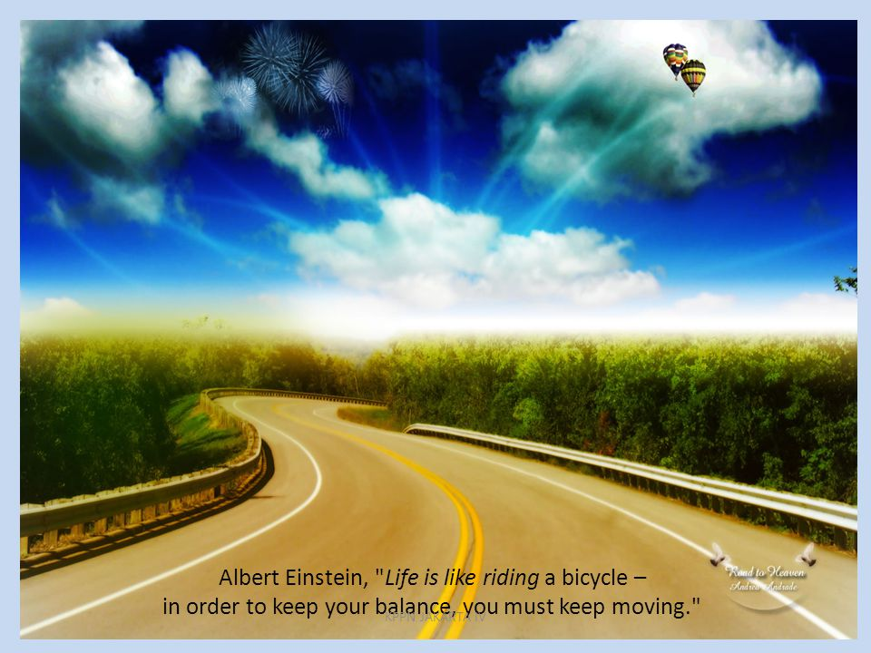 Albert Einstein, Life is like riding a bicycle –