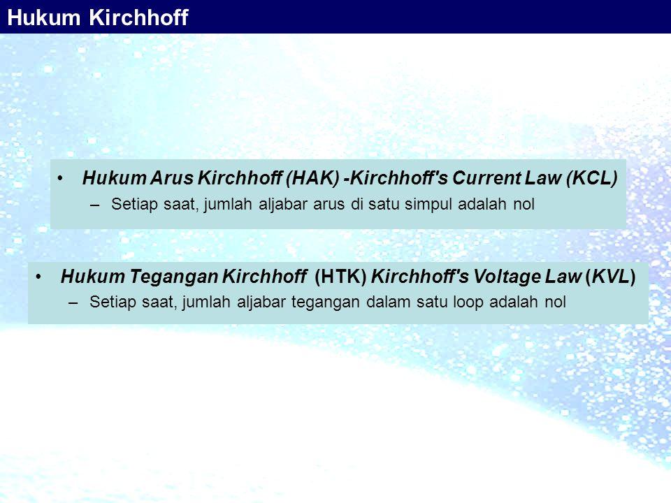 Hukum Kirchhoff Hukum Arus Kirchhoff (HAK) -Kirchhoff s Current Law (KCL) Setiap saat, jumlah aljabar arus di satu simpul adalah nol.