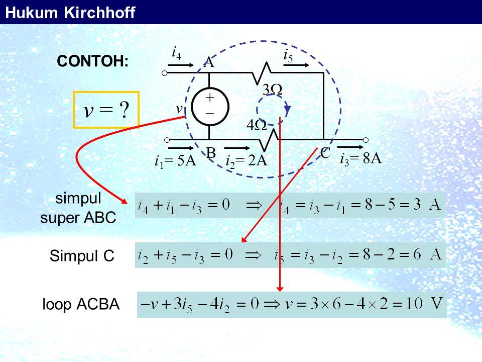 v = Hukum Kirchhoff +  3 4 v i4 i1= 5A i3= 8A A B C i5 i2= 2A