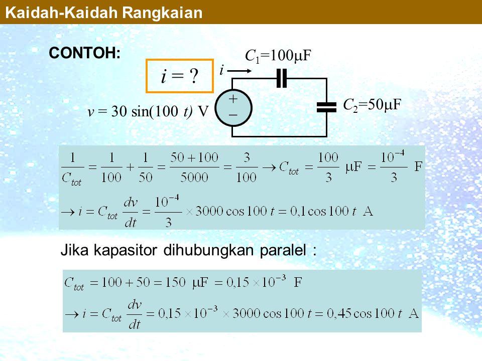 i = Kaidah-Kaidah Rangkaian CONTOH: C1=100F i + C2=50F