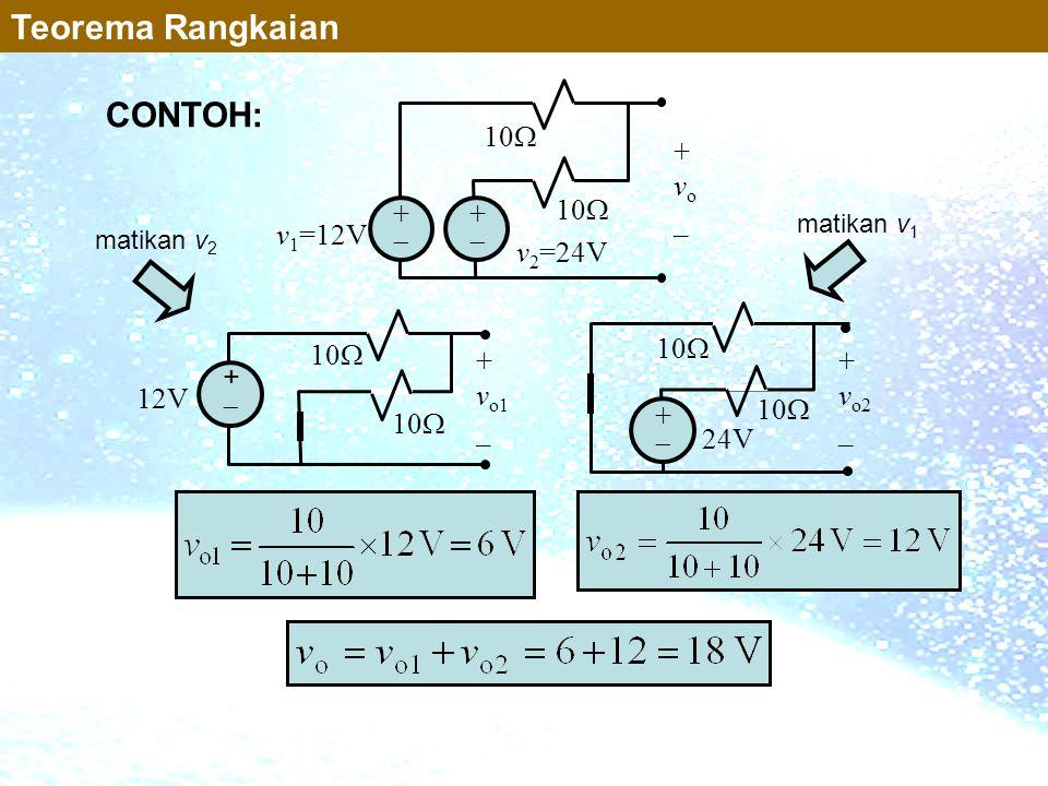 Teorema Rangkaian CONTOH: 10 vo _ + v1=12V  v2=24V 10 10 vo1 vo2 +