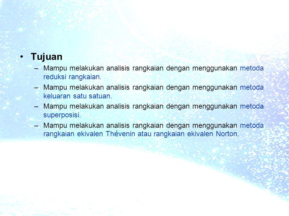 Tujuan Mampu melakukan analisis rangkaian dengan menggunakan metoda reduksi rangkaian.