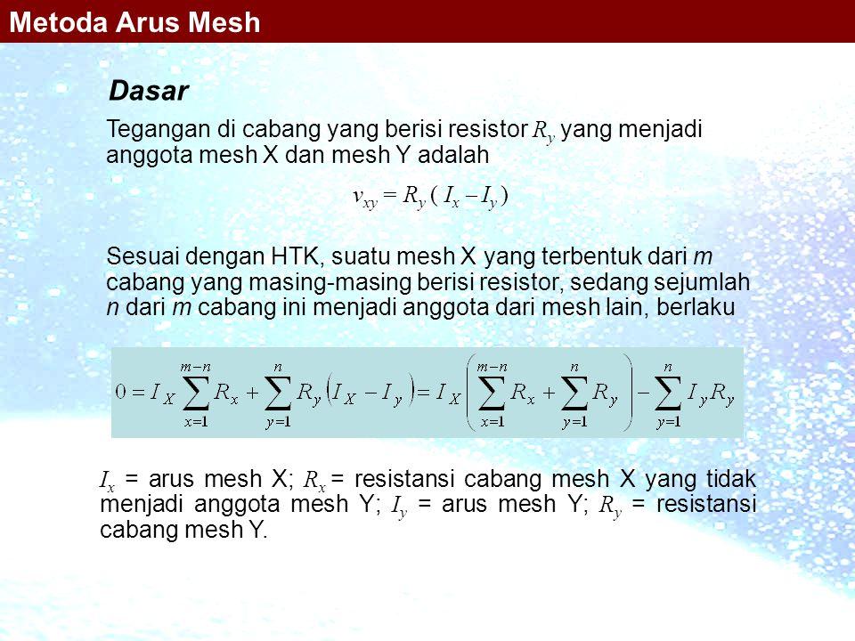 Metoda Arus Mesh Dasar. Tegangan di cabang yang berisi resistor Ry yang menjadi anggota mesh X dan mesh Y adalah.