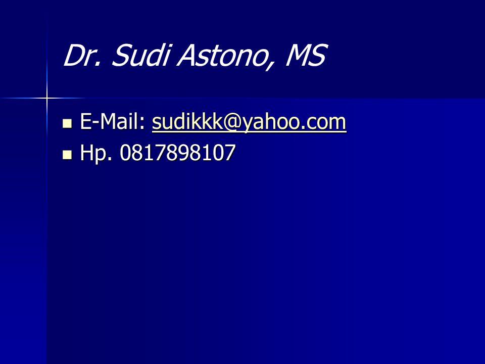 Dr. Sudi Astono, MS E-Mail: sudikkk@yahoo.com Hp. 0817898107