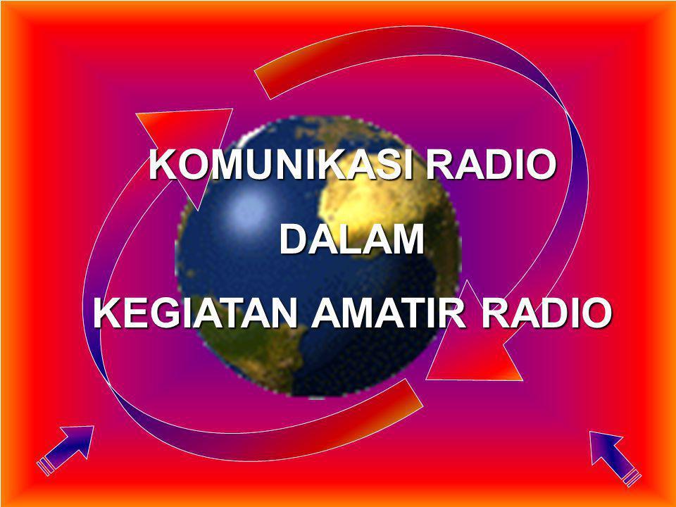 KOMUNIKASI RADIO DALAM KEGIATAN AMATIR RADIO