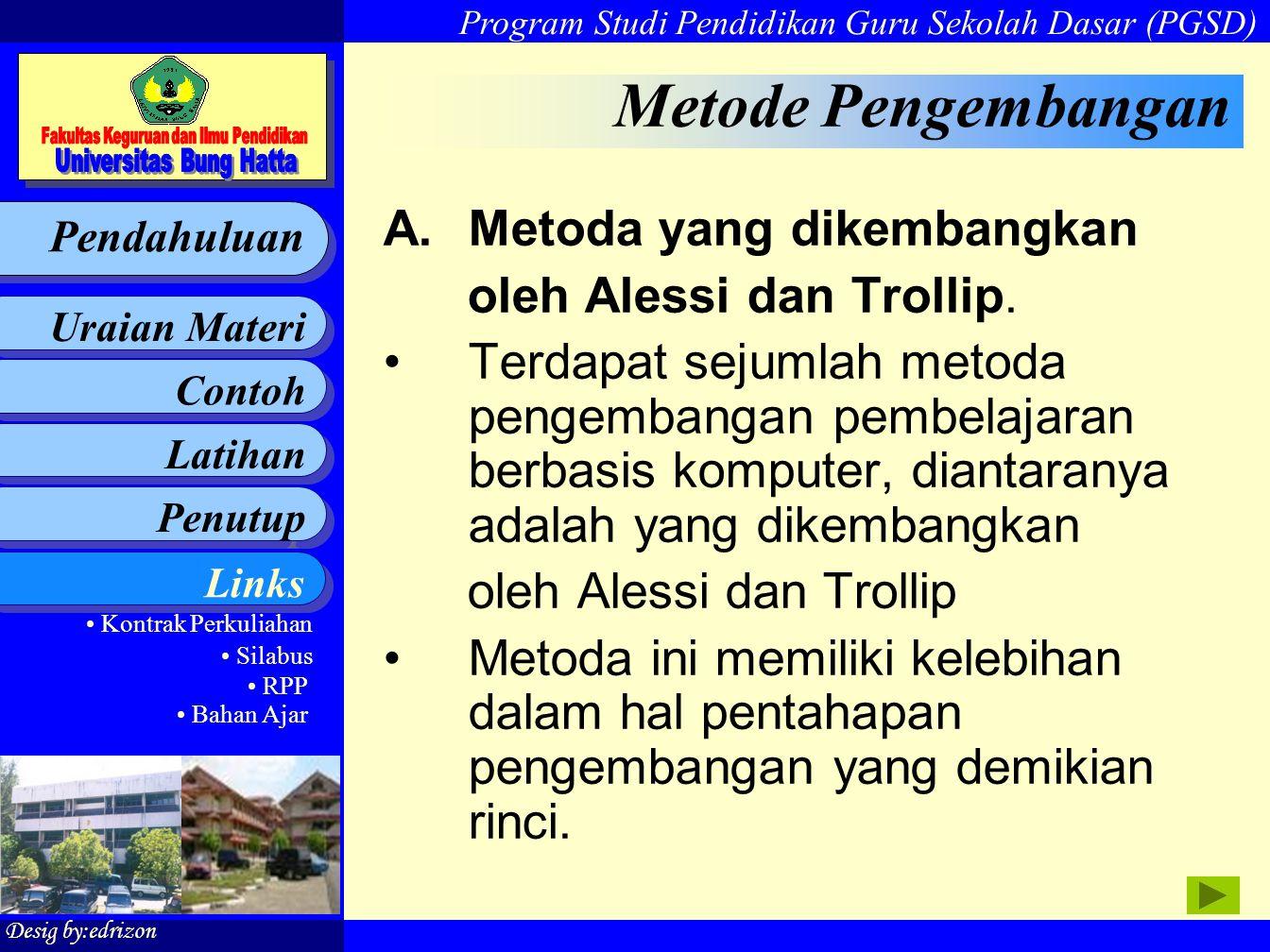 Metode Pengembangan Metoda yang dikembangkan oleh Alessi dan Trollip.