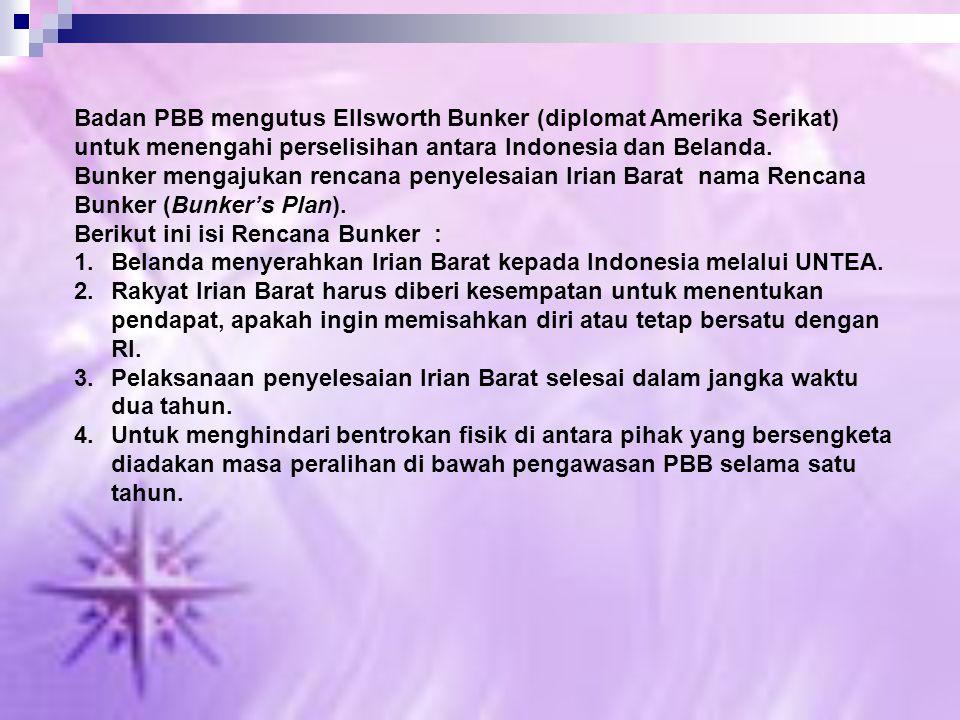 Badan PBB mengutus Ellsworth Bunker (diplomat Amerika Serikat) untuk menengahi perselisihan antara Indonesia dan Belanda.
